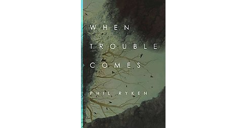 When Trouble Comes (Paperback) (Phil Ryken) - image 1 of 1