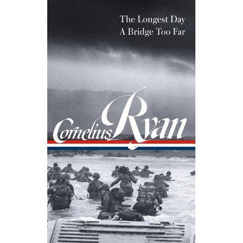 Cornelius Ryan: The Longest Day (D-Day June 6, 1944), a Bridge Too Far (Loa  #318) - (Hardcover)