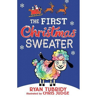 The First Christmas Sweater (and the Sheep Who Changed Everything) - by  Ryan Tubridy (Hardcover)