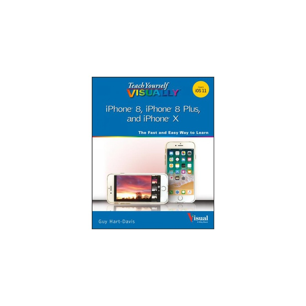Teach Yourself Visually iPhone 8, iPhone 8 Plus, and iPhone X - by Guy Hart-Davis (Paperback)