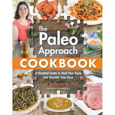 The Paleo Approach Cookbook - by Sarah Ballantyne (Paperback)