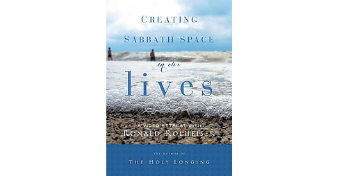 Creating Sabbath Space in Our Lives : 5 Sessions, 2 Parts Each, Video Retreat (Hardcover) (Ronald - image 1 of 1