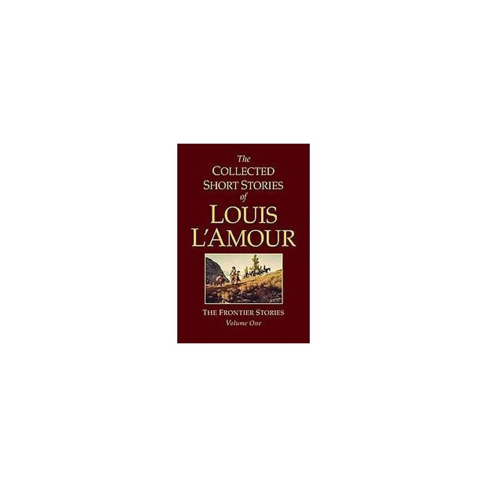 Collected Short Stories of Louis L'Amour : The Frontier Stories (Vol 1) (Hardcover)