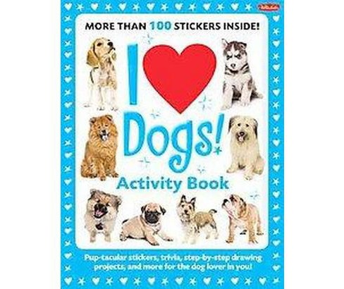 I Love Dogs! : Pup-tacular Stickers, Trivia, Step-by-Step Drawing Projects, and More for the Dog Lover - image 1 of 1