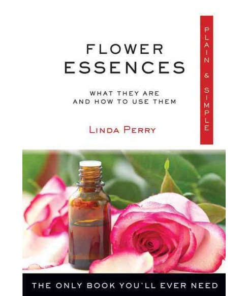 Flower Essences, Plain & Simple : The Only Book You'll Ever Need (Paperback) (Linda Perry) - image 1 of 1
