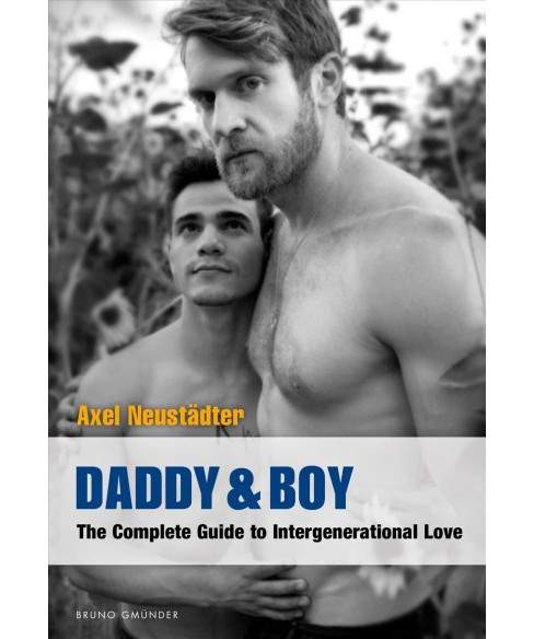Daddy & Boy : The Complete Guide to Intergenerational Love (Paperback) (Axel Neustu00e4dter) - image 1 of 1