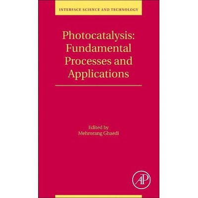 Photocatalysis: Fundamental Processes and Applications, 32 - (Interface Science and Technology) by  Mehrorang Ghaedi (Paperback)