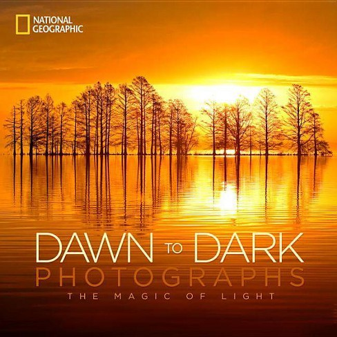 National Geographic Dawn to Dark Photographs - (Hardcover) - image 1 of 1