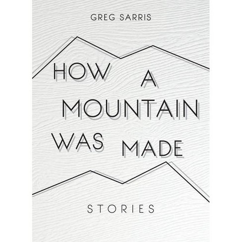 How a Mountain Was Made - by  Greg Sarris (Hardcover) - image 1 of 1