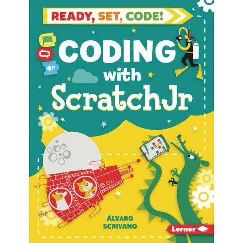 Coding with ScratchJr - (Ready, Set, Code!) by  Alvaro Scrivano (Hardcover) - image 1 of 1