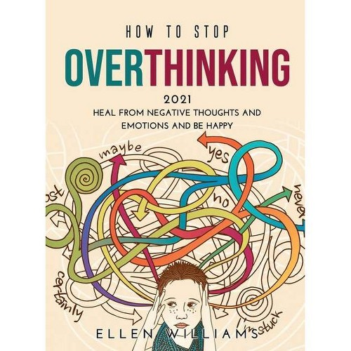 How to Stop Overthinking 2021 - by Ellen Williams (Hardcover)