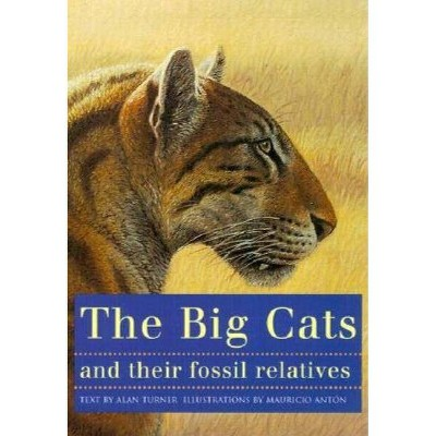 The Big Cats and Their Fossil Relatives - by  Mauricio Antón & Alan Turner (Paperback)