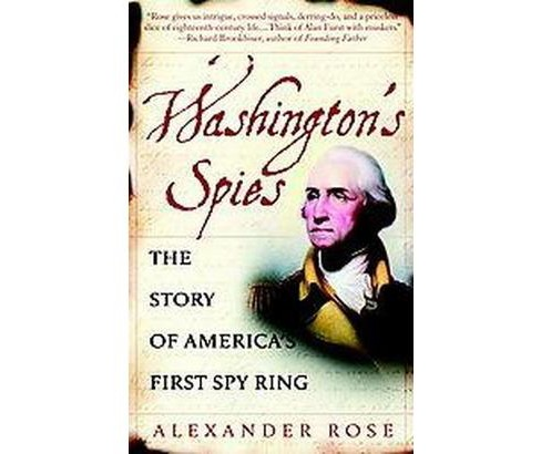 Washington's Spies : The Story of America's First Spy Ring (Reprint) (Paperback) (Alexander Rose) - image 1 of 1