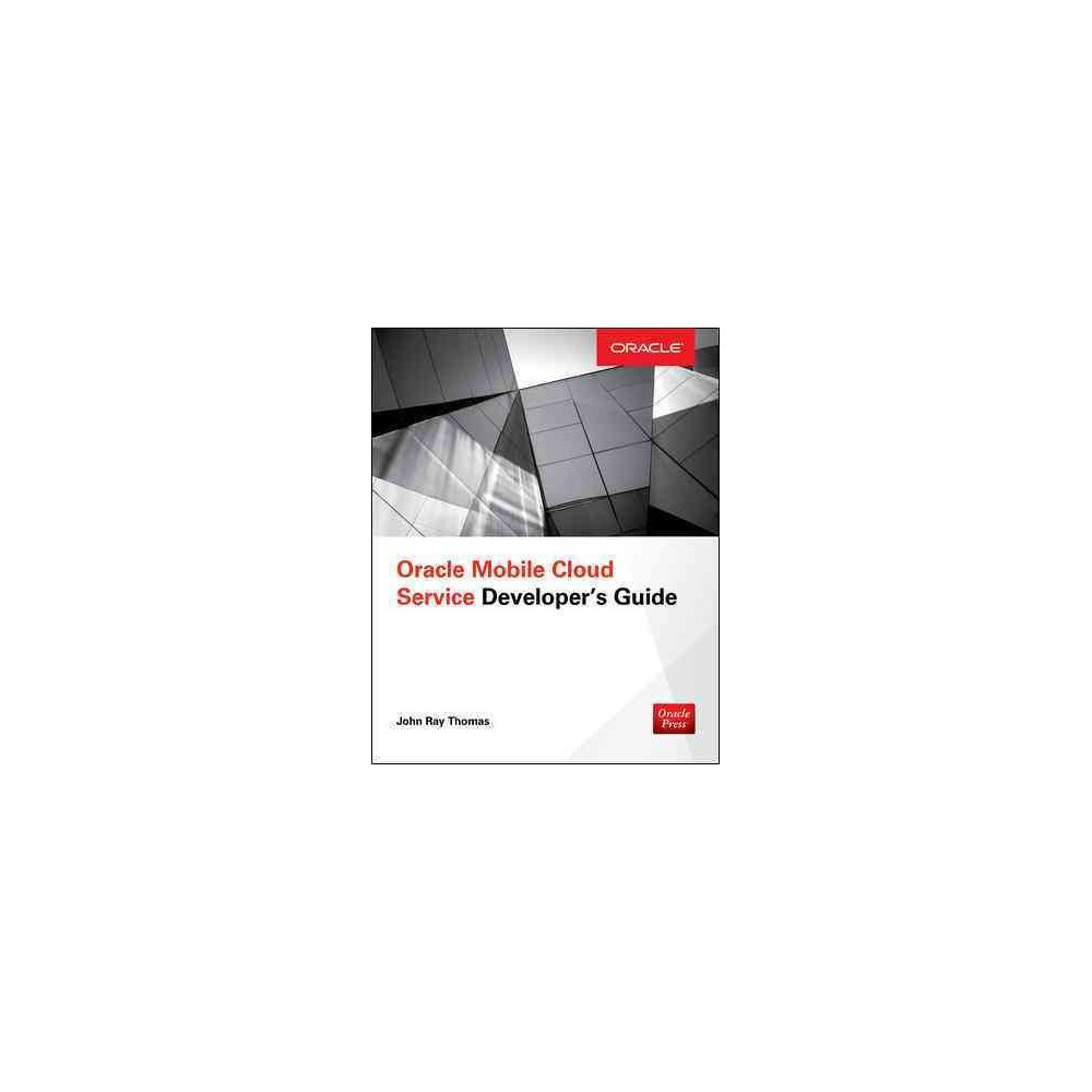 Oracle Mobile Cloud Service Developer's Guide (Student) (Paperback) (John Ray Thomas)