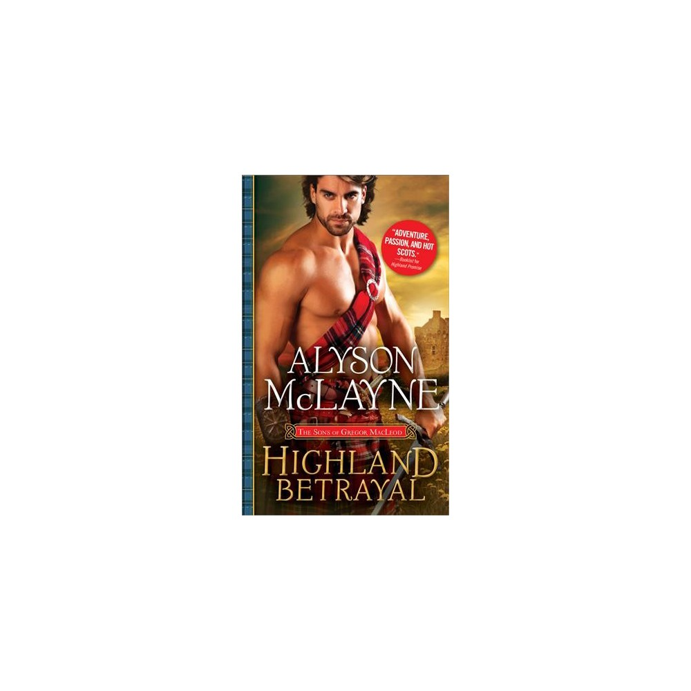 Highland Betrayal - (Sons of Gregor MacLeod) by Alyson McLayne (Paperback)