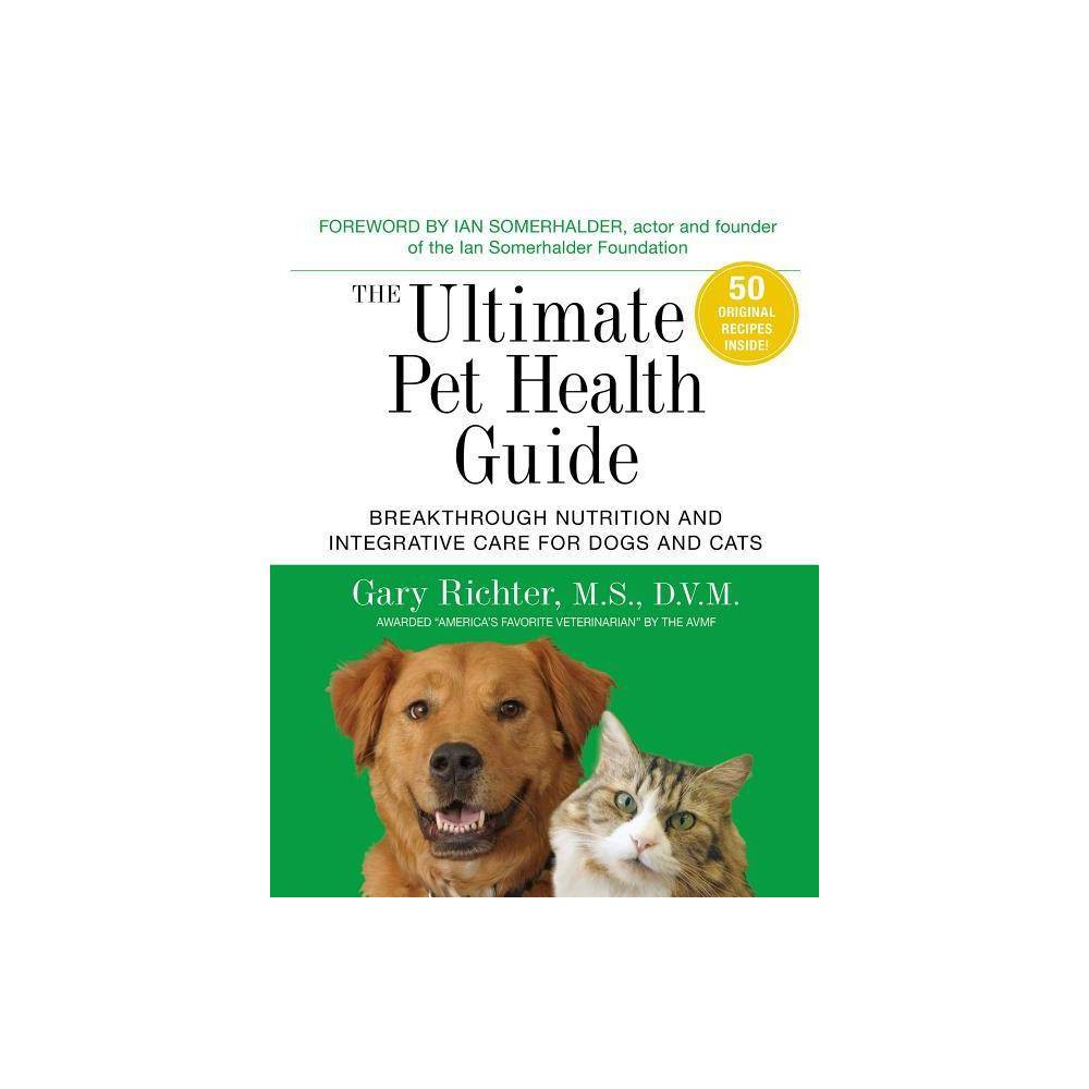 The Ultimate Pet Health Guide - by Gary Richter (Paperback)