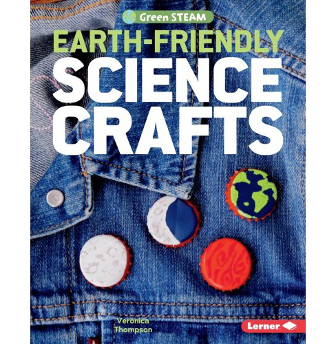 Earth-Friendly Science Crafts -  (Green Steam) by Veronica Thompson (Paperback) - image 1 of 1