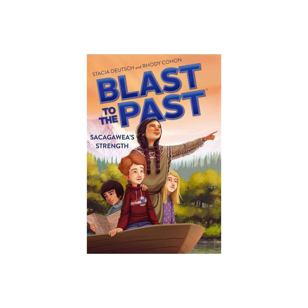 Sacagawea S Strength Blast To The Past Paperback By Stacia Deutsch Rhody Cohon Paperback