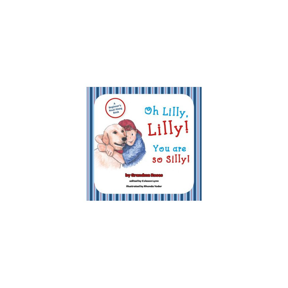 Oh Lilly, Lilly! You Are So Silly! - by Grandma Roses (Hardcover)