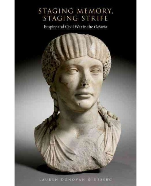 Staging Memory, Staging Strife : Empire and Civil War in the Octavia (Hardcover) (Lauren Donovan - image 1 of 1