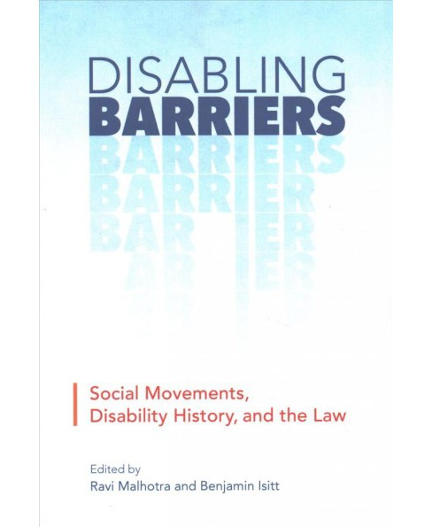 Disabling Barriers : Social Movements, Disability History, and the Law -  Reprint (Paperback) - image 1 of 1