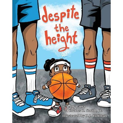 Despite The Height - by  Ivory Latta & Charles R Smith (Paperback)