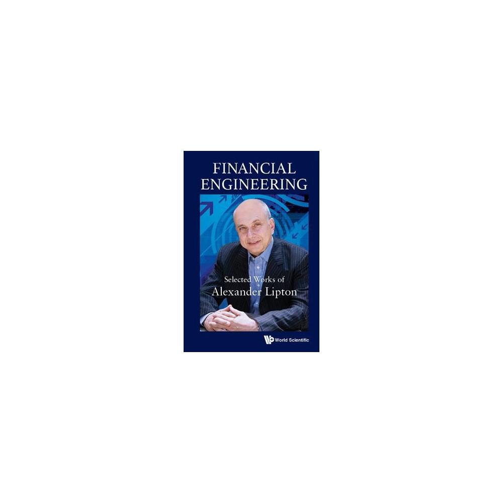 Financial Engineering : Selected Works of Alexander Lipton - (Hardcover)