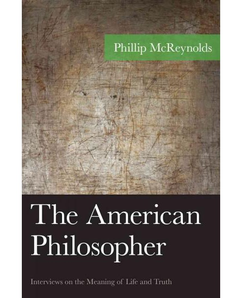 American Philosopher : Interviews on the Meaning of Life and Truth (Hardcover) (Phillip Mcreynolds) - image 1 of 1