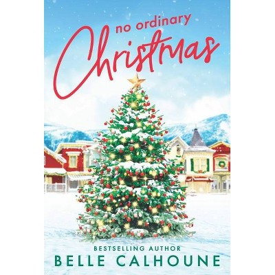 No Ordinary Christmas - (Mistletoe, Maine) by  Belle Calhoune (Paperback)