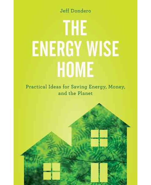 Energy Wise Home : Practical Ideas for Sustainable Living -  by Jeff Dondero (Hardcover) - image 1 of 1