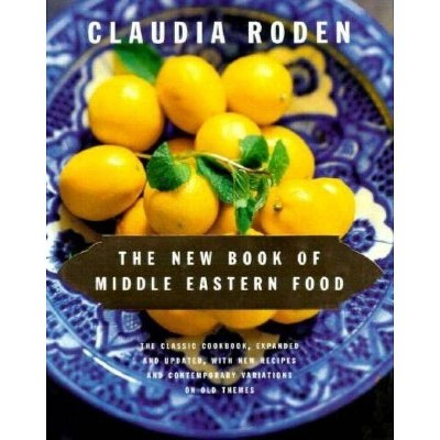 The New Book of Middle Eastern Food - by  Claudia Roden (Hardcover)