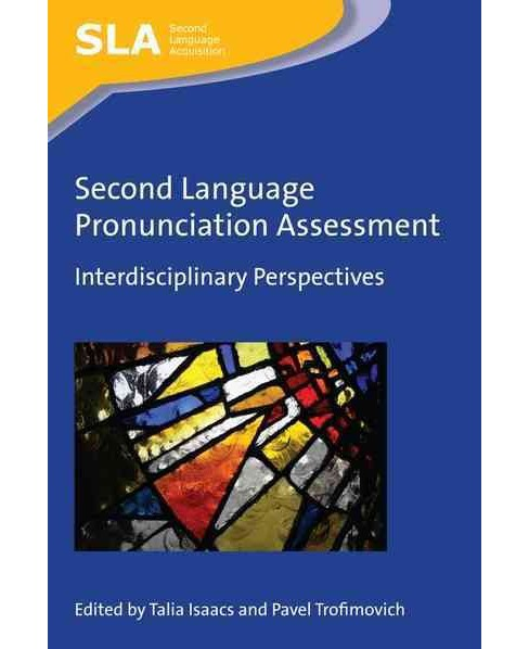 Second Language Pronunciation Assessment : Interdisciplinary Perspectives (Hardcover) - image 1 of 1