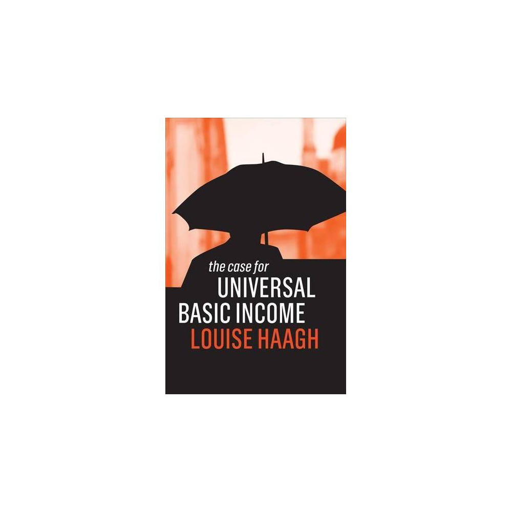 Case for Universal Basic Income - by Louise Haagh (Paperback)