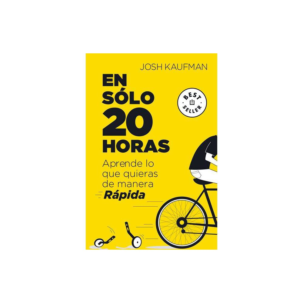 En S Lo 20 Horas Aprende Lo Que Quieras De Manera R Pida The First 20hours How To Learn Anything Fast By Josh Kaufman Paperback
