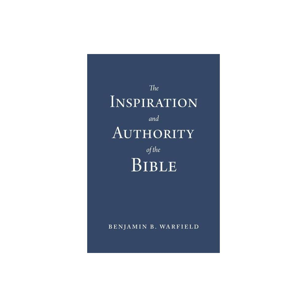The Inspiration And Authority Of The Bible By Benjamin B Warfield Paperback
