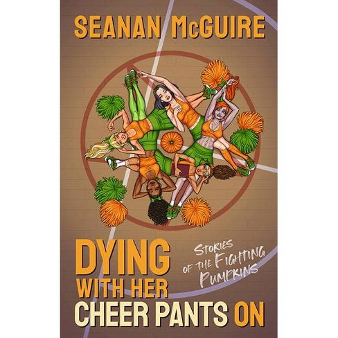Dying with Her Cheer Pants on - by  Seanan McGuire (Hardcover) - image 1 of 1