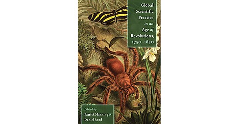 Global Scientific Practice in an Age of Revolutions, 1750-1850 (Hardcover) - image 1 of 1