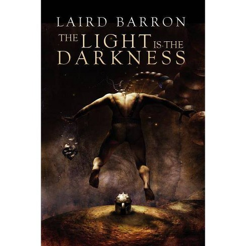The Light Is the Darkness - by  Laird Barron (Paperback) - image 1 of 1