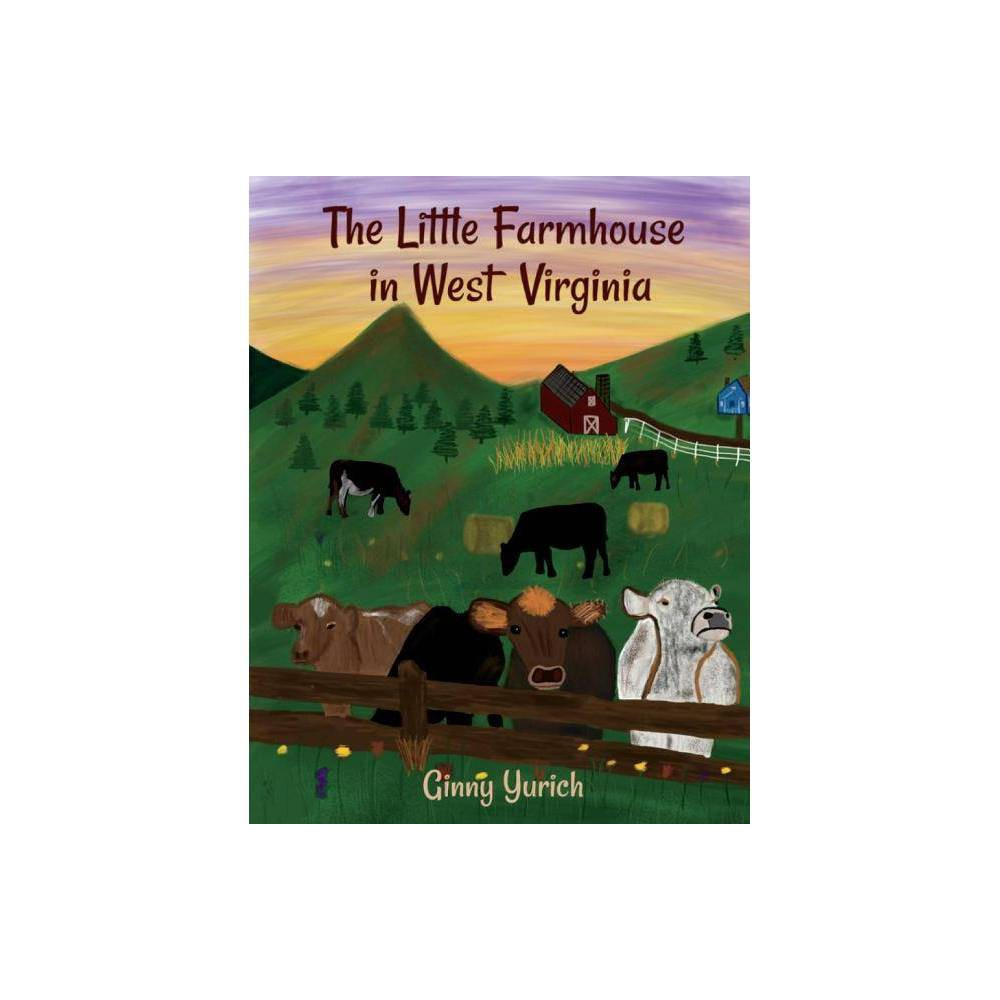 The Little Farmhouse In West Virginia Volume 1 By Ginny Yurich Paperback