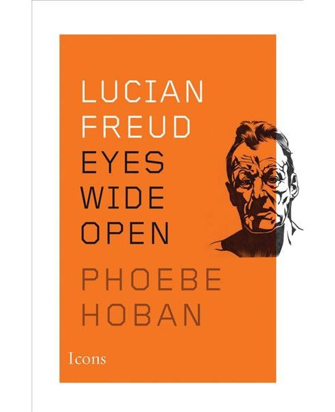 Lucian Freud : Eyes Wide Open -  Reprint (Icons) by Phoebe Hoban (Paperback) - image 1 of 1