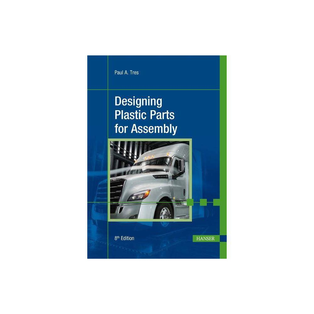 Designing Plastic Parts for Assembly 8e - 8 Edition by Paul A Tres (Hardcover)