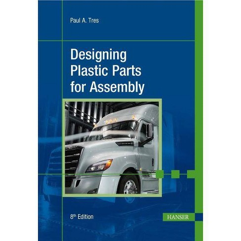 Designing Plastic Parts for Assembly 8e - 8 Edition by  Paul A Tres (Hardcover) - image 1 of 1
