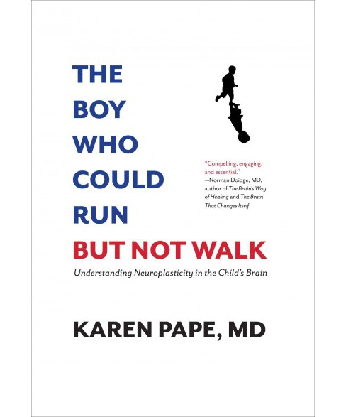 Boy Who Could Run but Not Walk : Understanding Neuroplasticity in the Child's Brain (Hardcover) - image 1 of 1
