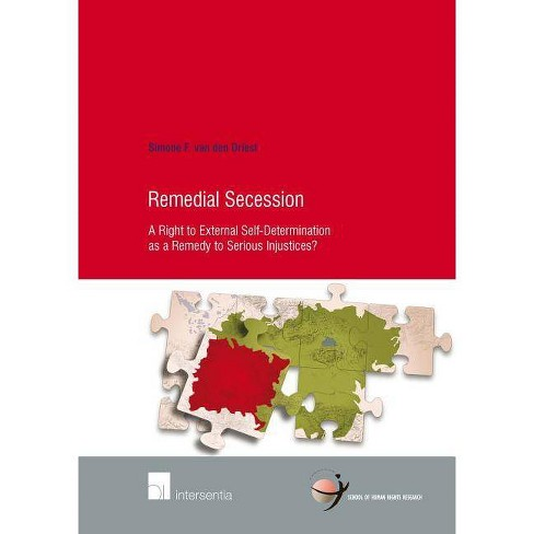 Remedial Secession - (School of Human Rights Research) by  Simone F Van Den Driest (Paperback) - image 1 of 1
