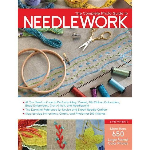 The Complete Photo Guide to Needlework - by  Linda Wyszynski (Paperback) - image 1 of 1