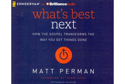What's Best Next : How the Gospel Transforms the Way You Get Things Done (Unabridged) (CD/Spoken Word) - image 1 of 1
