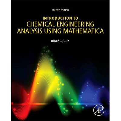 Introduction to Chemical Engineering Analysis Using Mathematica - 2nd Edition by  Henry C Foley (Paperback)