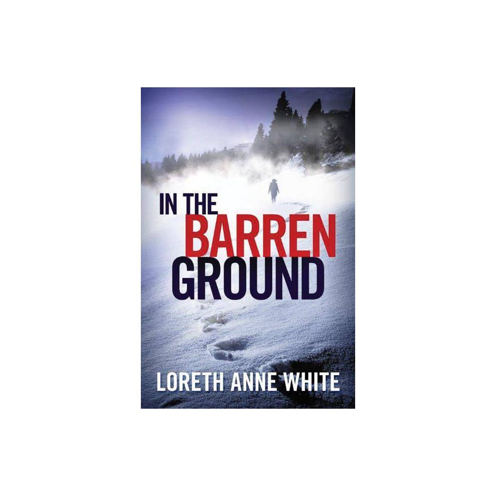 In The Barren Ground By Loreth Anne White Paperback