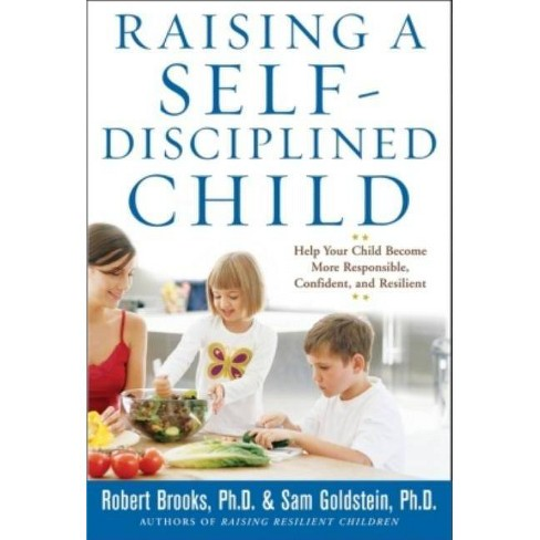 Raising a Self-Disciplined Child: Help Your Child Become More Responsible, Confident, and Resilient - image 1 of 1