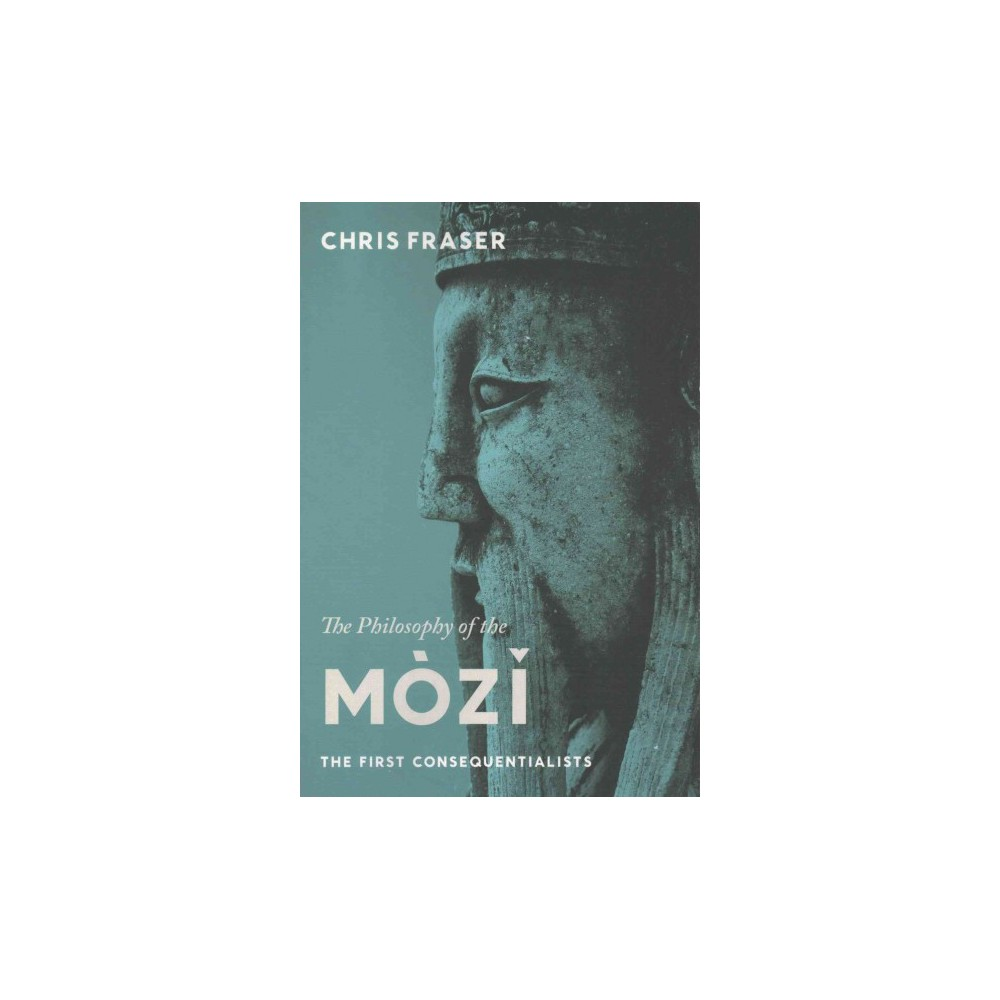 Philosophy of the Mòzi : The First Consequentialists (Paperback) (Chris Fraser)